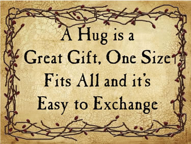 A Hug is a Great Gift, One Size Fits All and it's Easy to Exchange