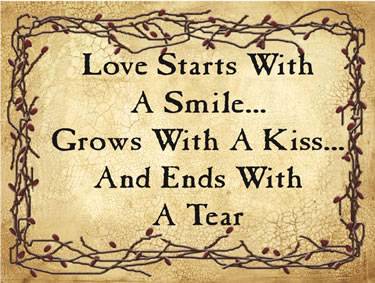 Love Starts With a Smile…Grows With A Kiss…And Ends With A Tear