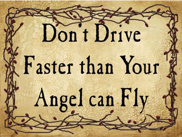Don't Drive Faster than Your Angel can Fly