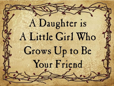 A Daughter is A little Girl Who Grows Up to Be Your Friend