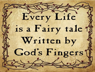 Every Life is a Fairy tale Written by God's Fingers