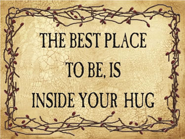 THE BEST PLACE TO BE, IS INSIDE YOUR HUG