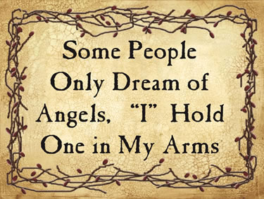 Some People Ony Dream Of Angels, I Hold One In My Arms.