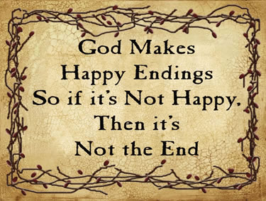 God Makes Happy Endings So if it's Not Happy, Then it's Not the End