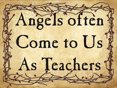 Angels often Come to Us As Teachers