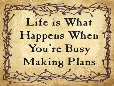 Life is What Happens When You're Busy Making Plans