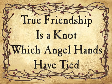 True friendship Is a Knot Which Angel Hands Have Tied