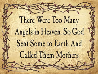 There Were Too Many Angels in Heaven, So God Sent Some to Earth And Called Them Mothers