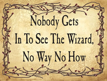 Nobody Gets In To See The Wizard, No Way No How