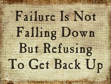 Failure Is Not Falling Down But Refusing To Get Back Up