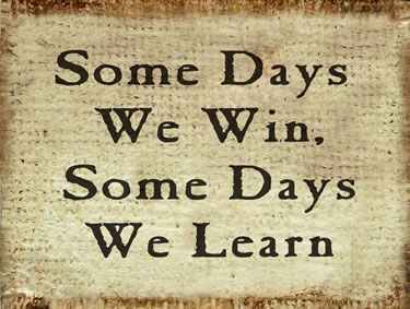 Some Days We Win, Some Days We Learn