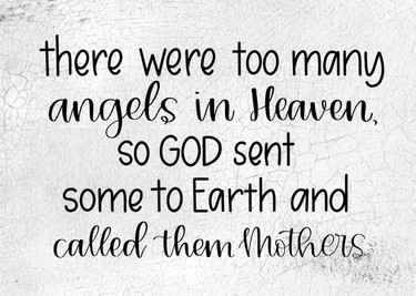 There Were Too Many Angels In Heaven- Mothers