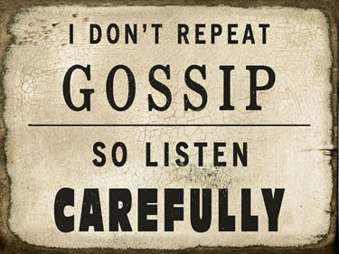 I Don't Repeat Gossip So Listen Carefully