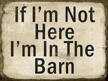 If I'm Not Here I'm In The Barn
