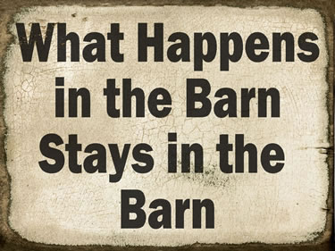What Happens In The Barn Stay In The Barn