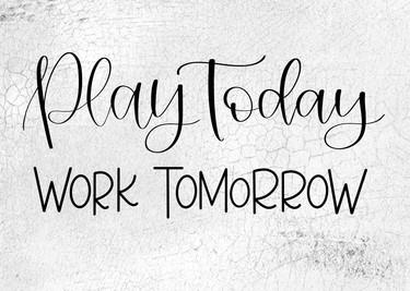Play Today Work Tomorrow