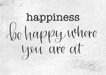 Be Happy Where You Are At