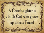 A Granddaughter is a little Girl who grows up to be a Friend