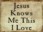 Jesus Knows Me This I Love