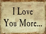 I Love You More…
