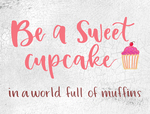 Be a Sweet Cupcake in a World full of Muffins