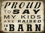 Proud To Say My Kids Are Raised In A Barn