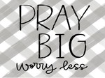 Pray Big Worry Less