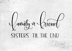 Family or Friend Sisters To The End