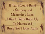 If Tears Could Build A Stairway And Memories A Lane I'D Climb Right Up And Bring You Down Again