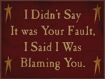 I Didn't Say It Was Your Fault, I Said I Was Blaming You