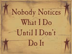 Nobody Notices What I Do Until I Do It