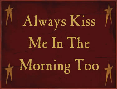 Always Kiss Me In The Morning Too