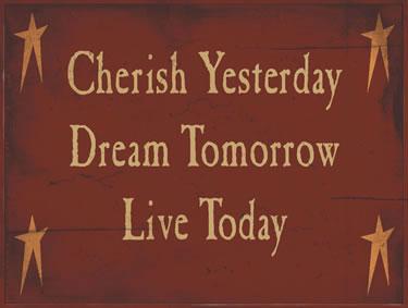 Cherish Yesterday- Dream Tomorrow- Live Today
