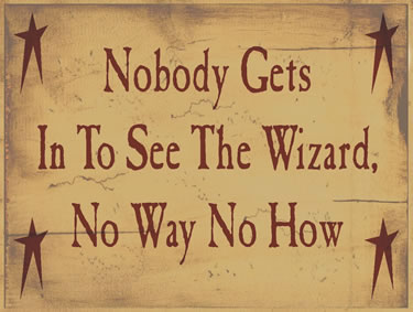 Nobody Gets To See The Wizard-No Way-No How