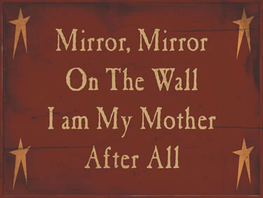 Mirror Mirror On The Wall, I Am My Mother After All