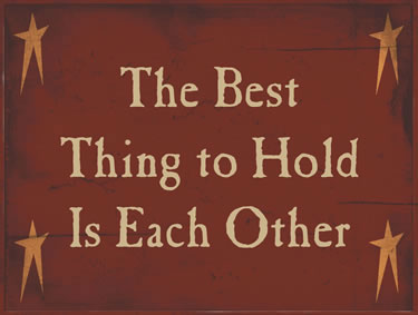 The Best Thing To Hold On To Is Each Other