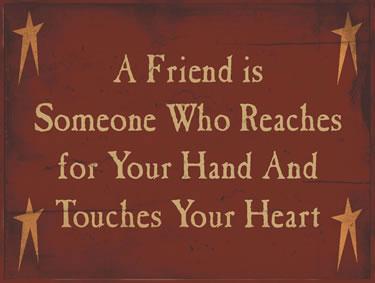 A Friend Is Someone Who Reaches For Your Hand And Touches Your Heart