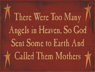 There Were Too Many Angels In Heaven So God Sent Some To Earth And Called Them Mothers