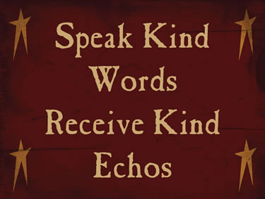 Speak Kind Words And Receive Kind Echoes