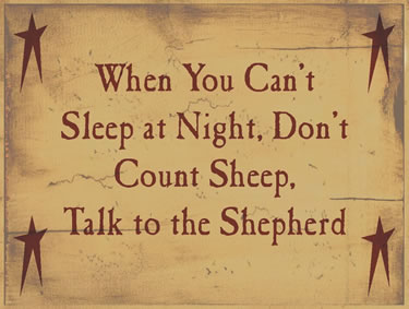 When You Can't Sleep At Night Don't Count Sheep, Talk To The Shepherd