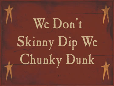We Don't Skinny Dip, We Chunky Dunk