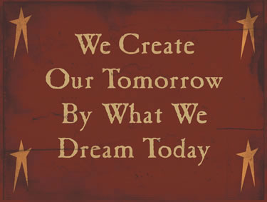 We Create Our Tomorrow By What We Dream Today