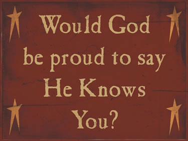 Would God Be Proud To Say He Knows You?