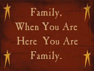Family, When You Are Here You Are Family