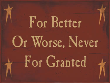 For Better Or Worse, Never For Granted
