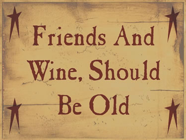 Friends And Wine Should Be Old