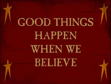 Good Things Happen When We Believe