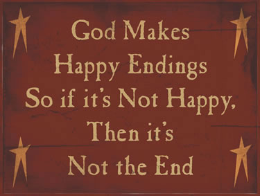God Makes Happy Ending So If It's Not Happy Then It's Not The End