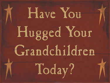 Have You Hugged Your Grandchildren Today?