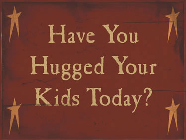Have You Hugged Your Kids Today?